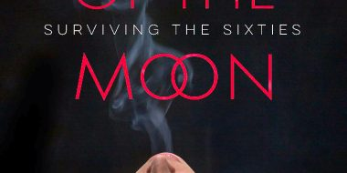 Book Cover - House of the Moon: Surviving the Sixties - Memoir - Sixties - Sex - drugs - rock and roll