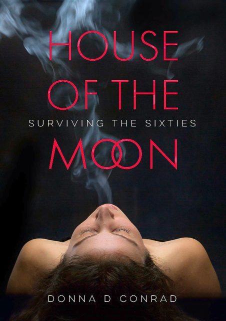 House of the Moon - surviving the sixties - donna conrad